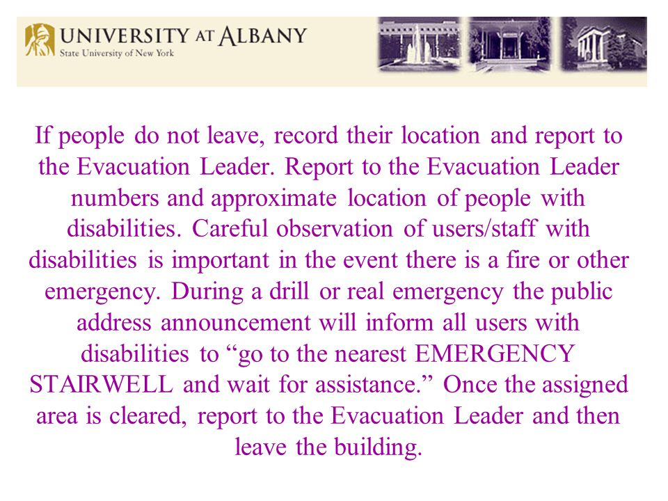 If people do not leave, record their location and report to the Evacuation Leader.