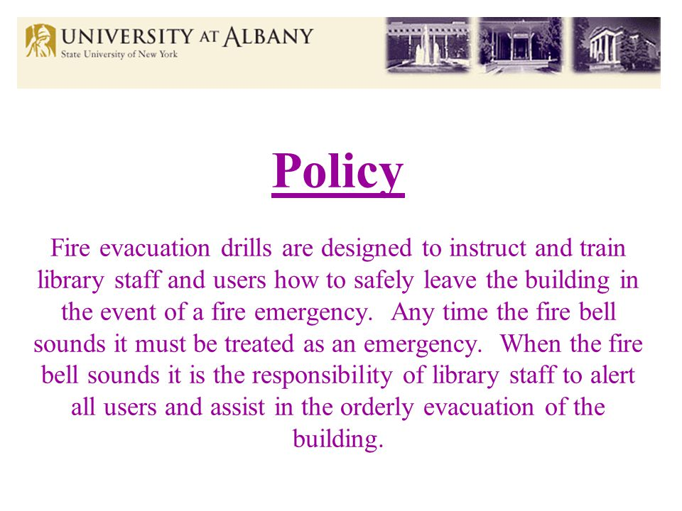 Policy Fire evacuation drills are designed to instruct and train library staff and users how to safely leave the building in the event of a fire emergency.