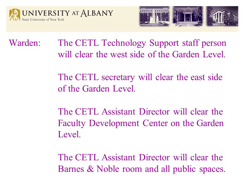 Warden:The CETL Technology Support staff person will clear the west side of the Garden Level.