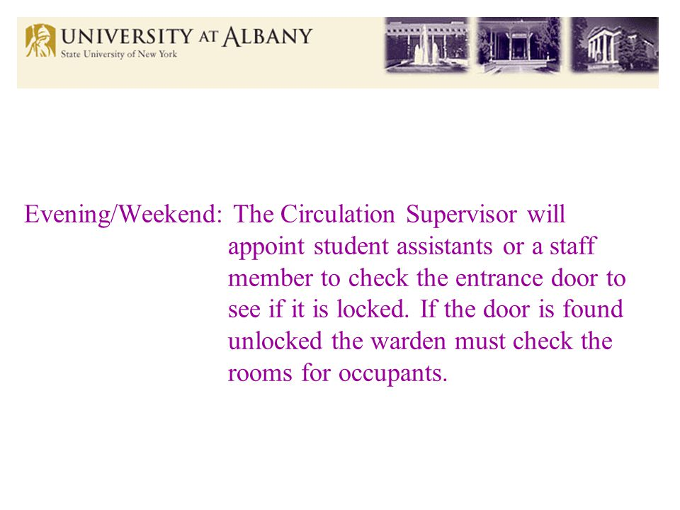 Evening/Weekend: The Circulation Supervisor will appoint student assistants or a staff member to check the entrance door to see if it is locked.