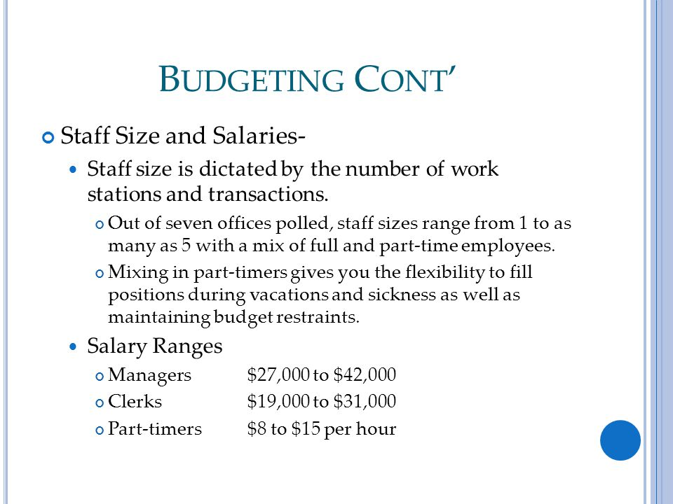 B UDGETING C ONT ' Staff Size and Salaries- Staff size is dictated by the number of work stations and transactions.
