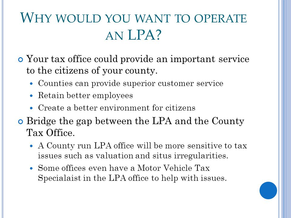 W HY WOULD YOU WANT TO OPERATE AN LPA.