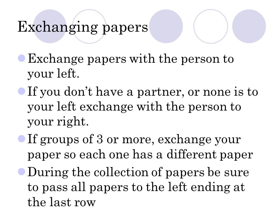 Exchanging papers Exchange papers with the person to your left.