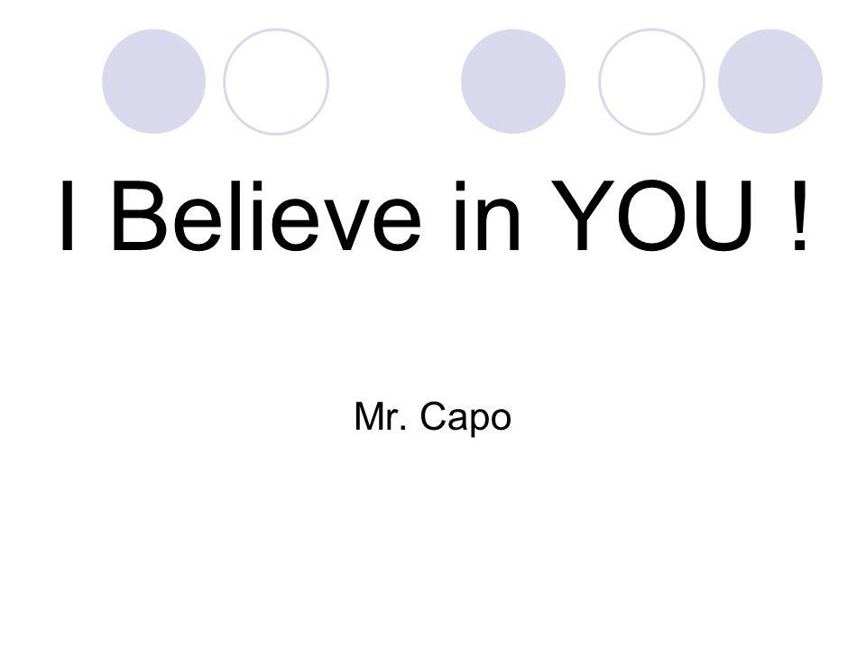 I Believe in YOU ! Mr. Capo