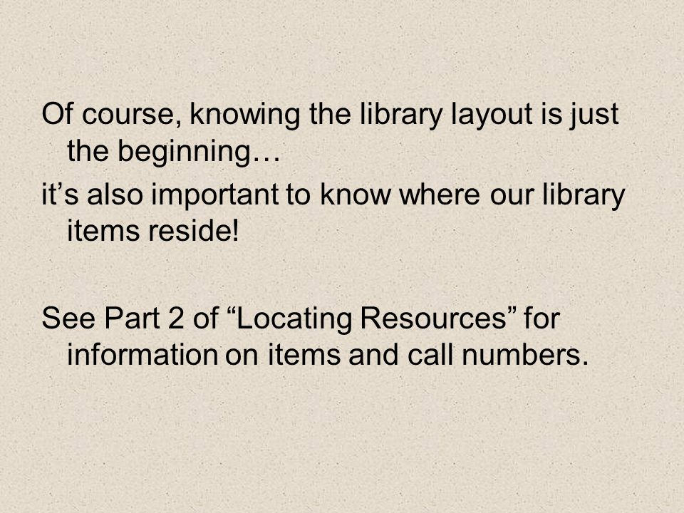 "Of course, knowing the library layout is just the beginning… it's also important to know where our library items reside! See Part 2 of ""Locating Resou"