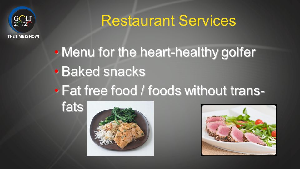 Restaurant Services Menu for the heart-healthy golferMenu for the heart-healthy golfer Baked snacksBaked snacks Fat free food / foods without trans- f