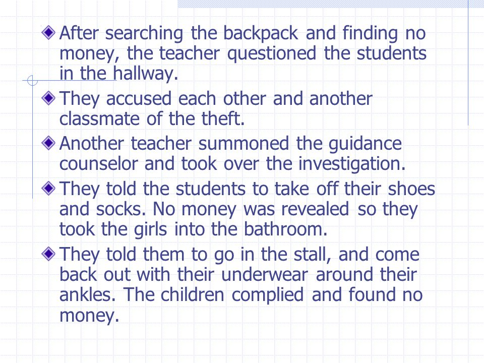 After searching the backpack and finding no money, the teacher questioned the students in the hallway. They accused each other and another classmate o