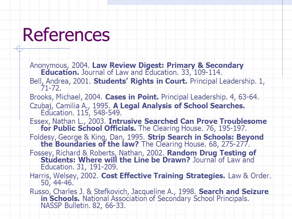 References Anonymous, 2004. Law Review Digest: Primary & Secondary Education. Journal of Law and Education. 33, 109-114. Bell, Andrea, 2001. Students'