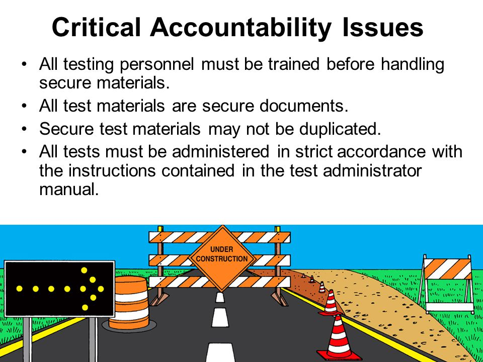Critical Accountability Issues All testing personnel must be trained before handling secure materials.