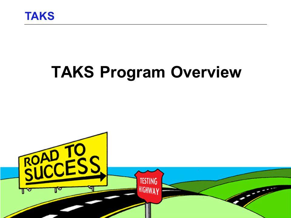 TAKS Program Overview TAKS