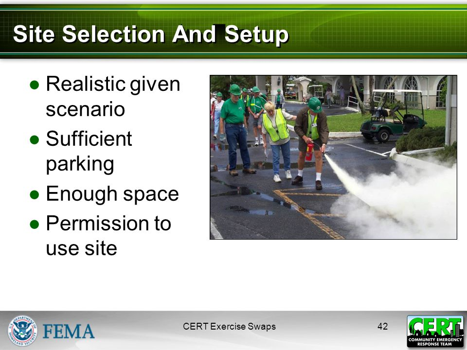 Site Selection And Setup ●Realistic given scenario ●Sufficient parking ●Enough space ●Permission to use site CERT Exercise Swaps42