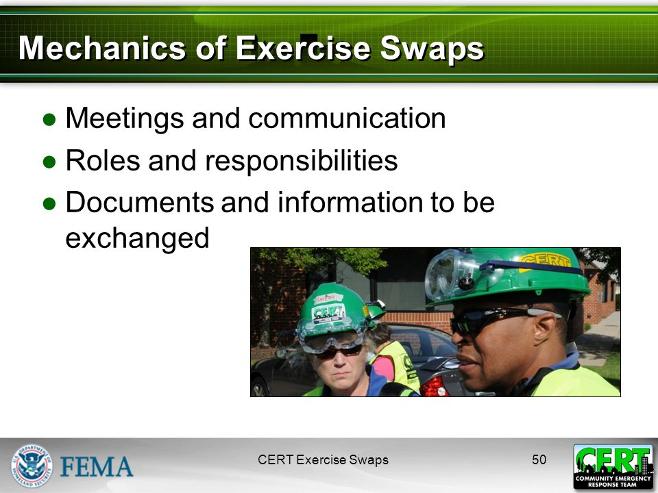 Mechanics of Exercise Swaps ●Meetings and communication ●Roles and responsibilities ●Documents and information to be exchanged CERT Exercise Swaps50