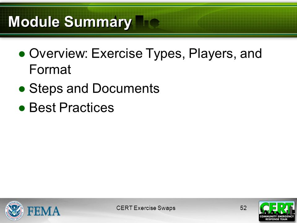Module Summary ●Overview: Exercise Types, Players, and Format ●Steps and Documents ●Best Practices CERT Exercise Swaps52