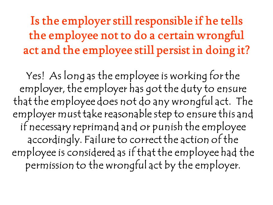 Is the employer always responsible for every wrongful act of the employee.
