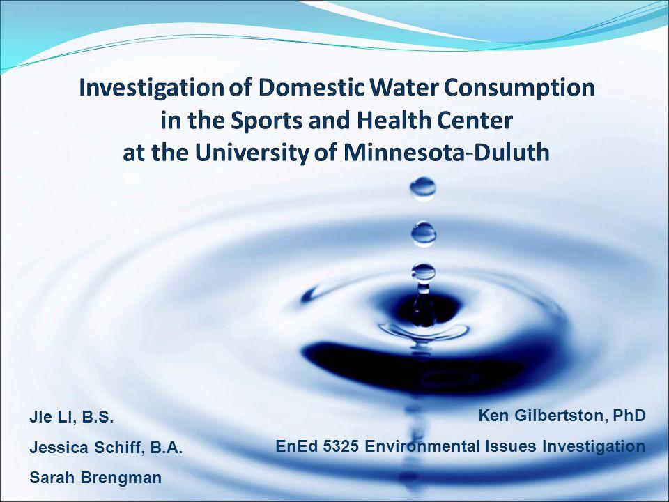 Jie Li, B.S. Jessica Schiff, B.A. Sarah Brengman Ken Gilbertston, PhD EnEd 5325 Environmental Issues Investigation