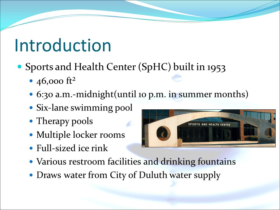 Introduction Sports and Health Center (SpHC) built in 1953 46,000 ft² 6:30 a.m.-midnight(until 10 p.m.