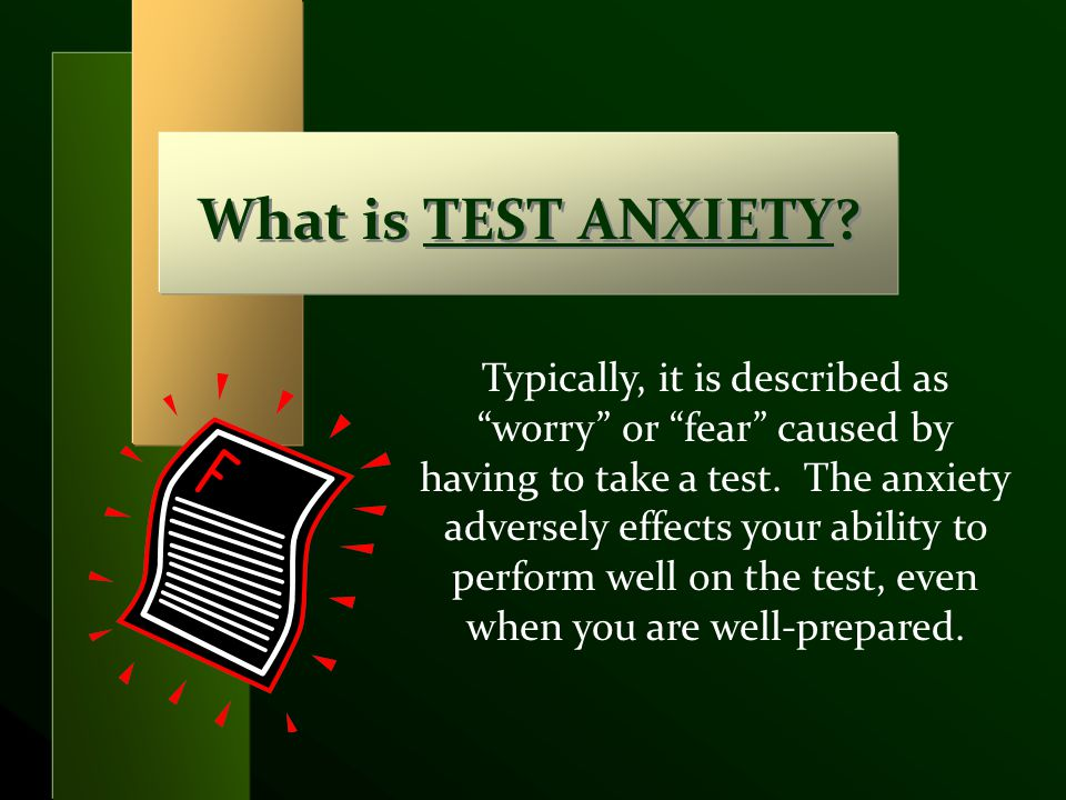 """What is TEST ANXIETY? Typically, it is described as """"worry"""" or """"fear"""" caused by having to take a test. The anxiety adversely effects your ability to p"""