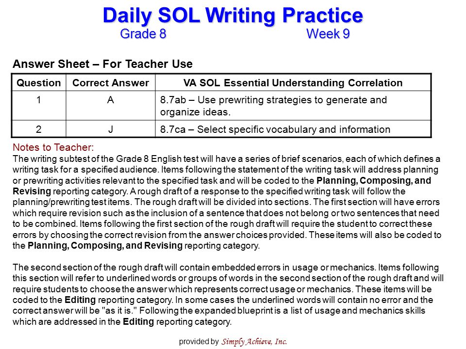 Grade 8Week 9 Daily SOL Writing Practice provided by Simply Achieve, Inc. Answer Sheet – For Teacher Use QuestionCorrect AnswerVA SOL Essential Unders