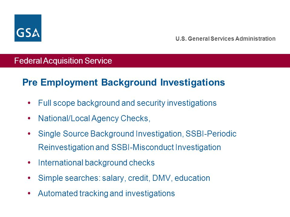 Federal Acquisition Service U.S. General Services Administration Pre Employment Background Investigations  Full scope background and security investi