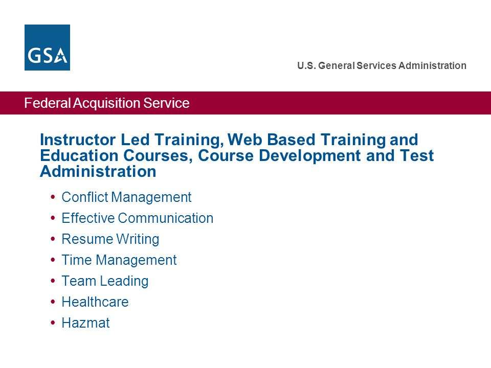 Federal Acquisition Service U.S. General Services Administration Instructor Led Training, Web Based Training and Education Courses, Course Development