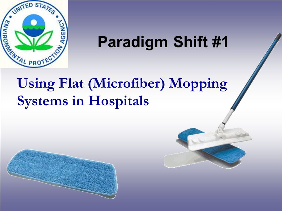 Using Flat (Microfiber) Mopping Systems in Hospitals Paradigm Shift #1
