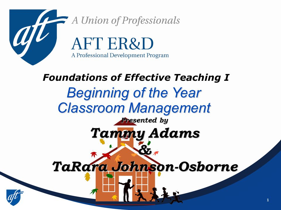 1 Beginning of the Year Classroom Management Foundations of Effective Teaching I Presented by Tammy Adams & TaRara Johnson-Osborne
