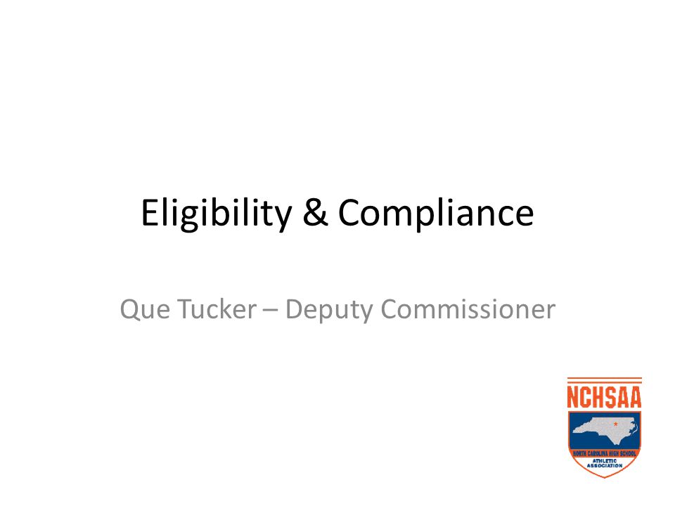 Eligibility & Compliance Que Tucker – Deputy Commissioner