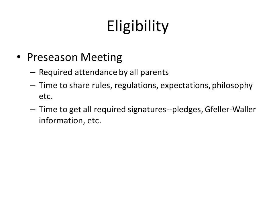Preseason Meeting – Required attendance by all parents – Time to share rules, regulations, expectations, philosophy etc.