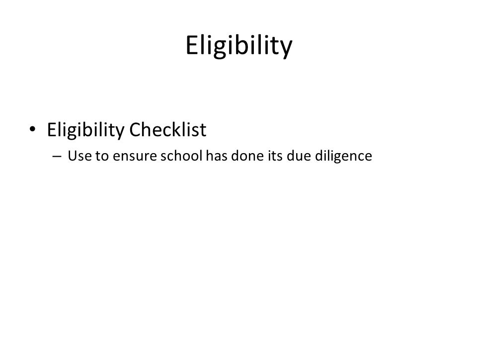 Eligibility Checklist – Use to ensure school has done its due diligence Eligibility