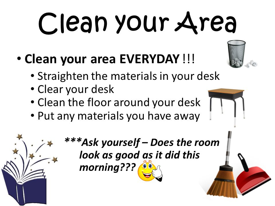Clean your Area Clean your area EVERYDAY!!.