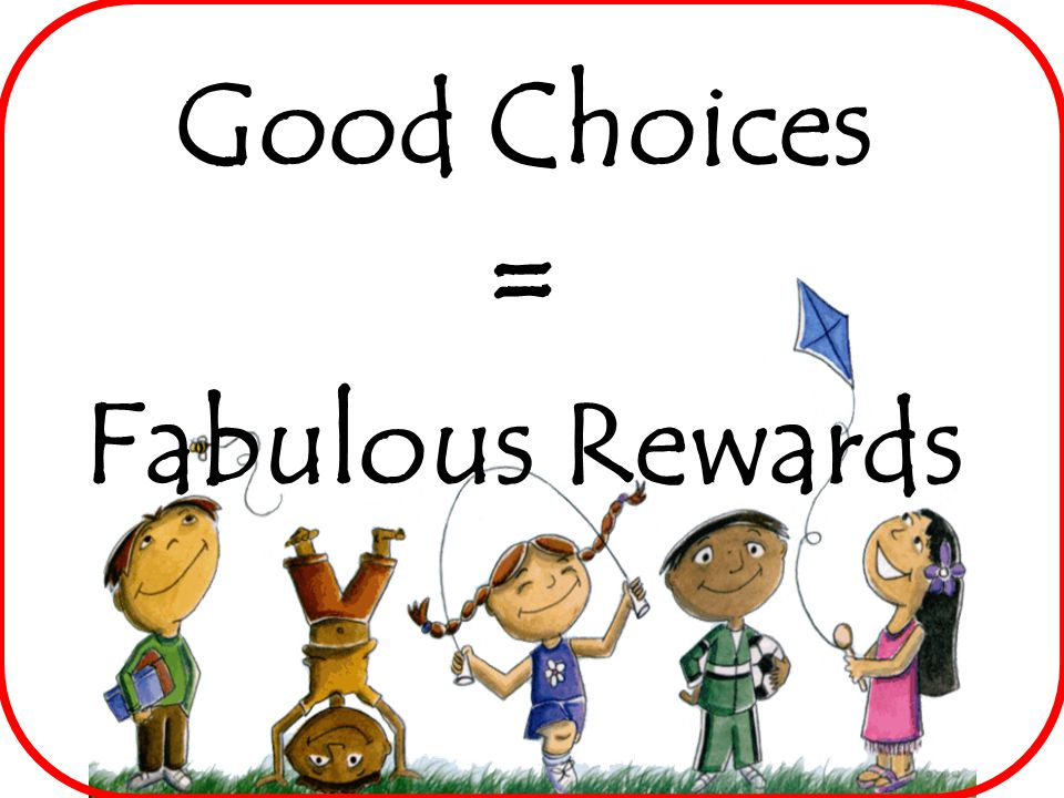 Good Choices = Fabulous Rewards