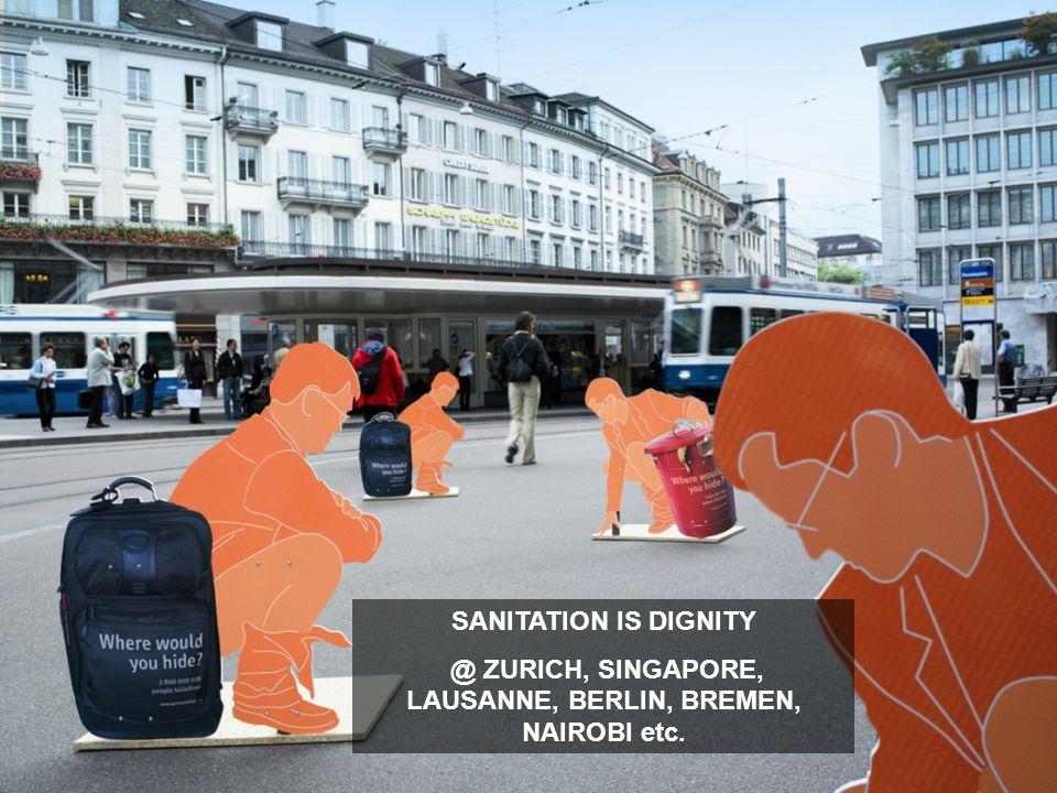 SANITATION IS DIGNITY @ ZURICH, SINGAPORE, LAUSANNE, BERLIN, BREMEN, NAIROBI etc.
