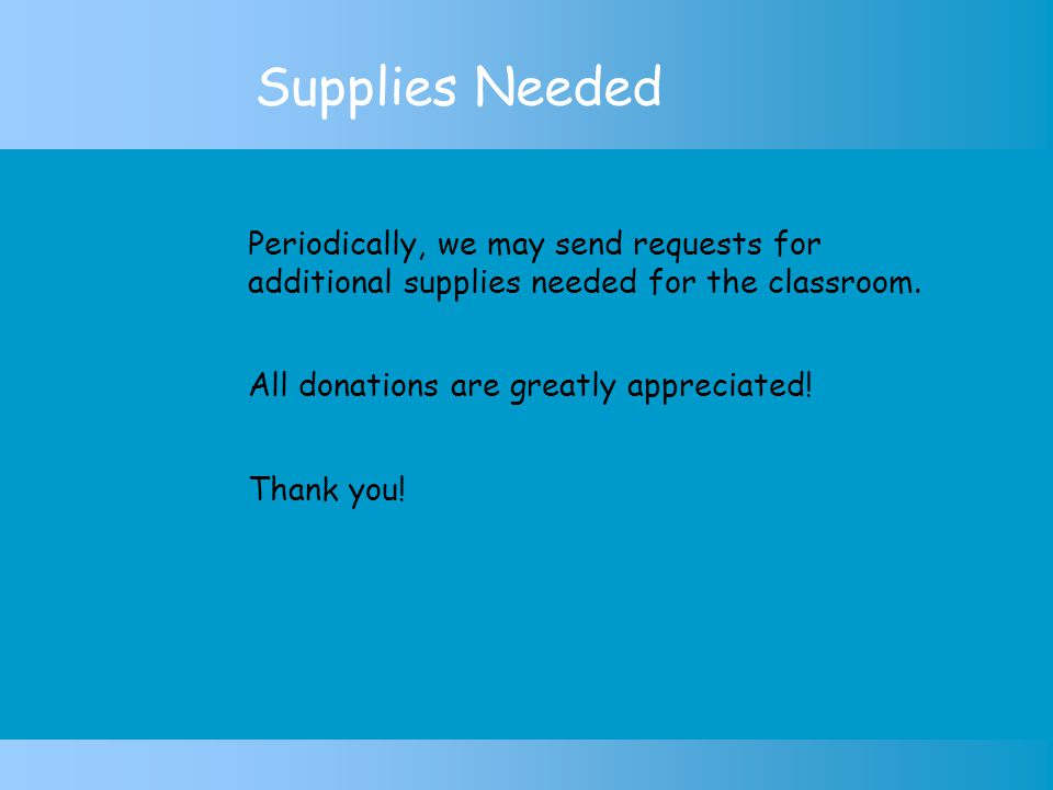 Supplies Needed Periodically, we may send requests for additional supplies needed for the classroom.