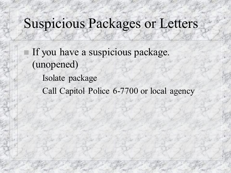 Suspicious Packages or Letters n If you have a suspicious package.