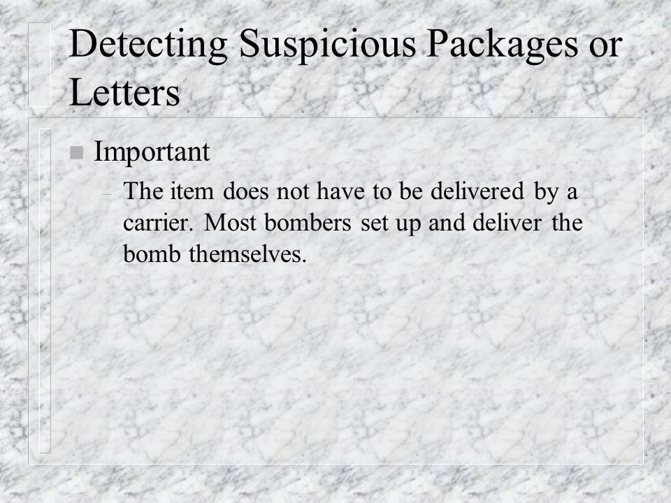 Detecting Suspicious Packages or Letters n Important – The item does not have to be delivered by a carrier.