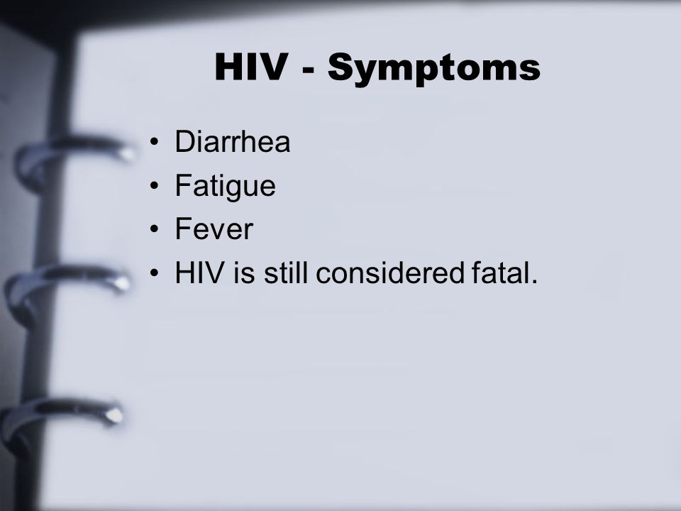 HIV - Symptoms Diarrhea Fatigue Fever HIV is still considered fatal.