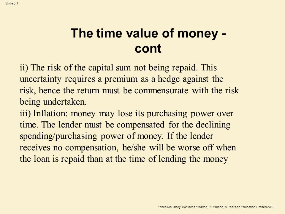 Eddie McLaney, Business Finance, 9 th Edition, © Pearson Education Limited 2012 Slide 5.11 The time value of money - cont ii) The risk of the capital