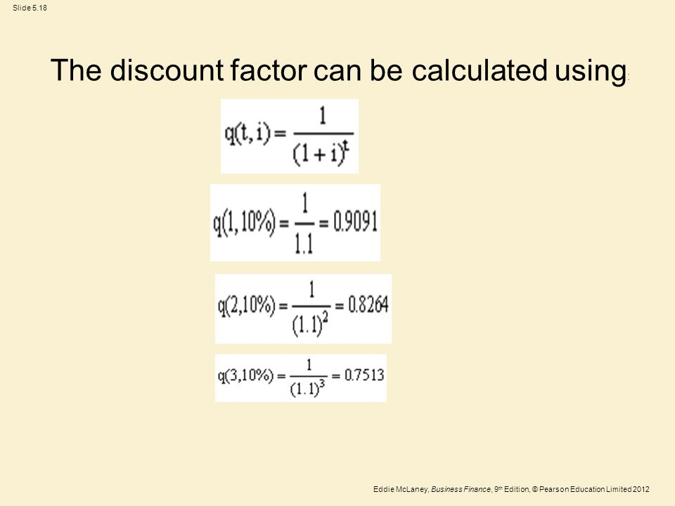 Eddie McLaney, Business Finance, 9 th Edition, © Pearson Education Limited 2012 Slide 5.18 The discount factor can be calculated using :