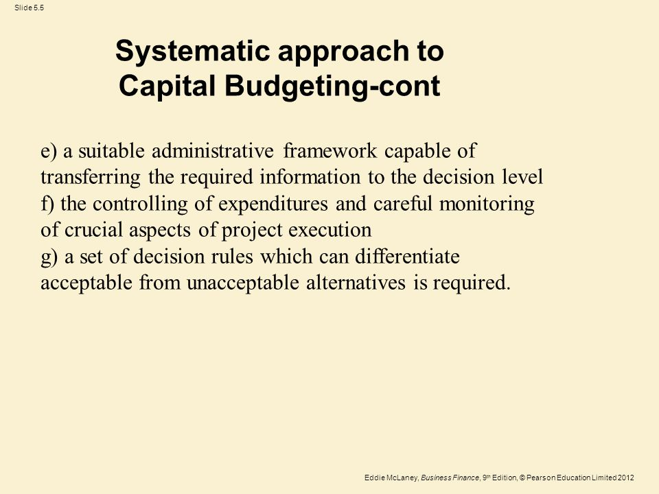 Eddie McLaney, Business Finance, 9 th Edition, © Pearson Education Limited 2012 Slide 5.5 Systematic approach to Capital Budgeting-cont e) a suitable
