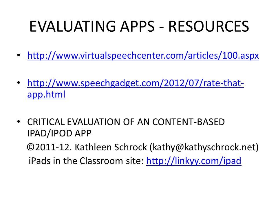 EVALUATING APPS - RESOURCES http://www.virtualspeechcenter.com/articles/100.aspx http://www.speechgadget.com/2012/07/rate-that- app.html http://www.speechgadget.com/2012/07/rate-that- app.html CRITICAL EVALUATION OF AN CONTENT-BASED IPAD/IPOD APP ©2011-12.