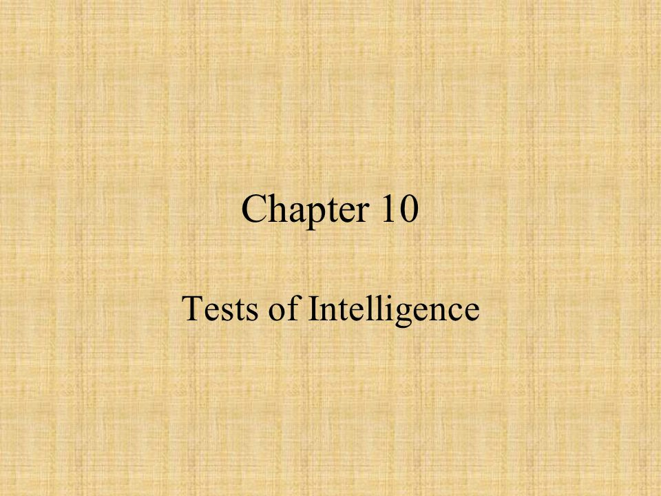 Chapter 10 Tests of Intelligence