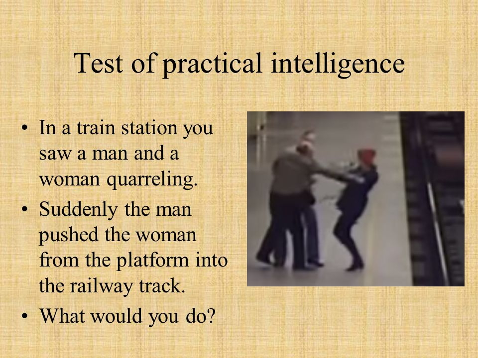 Test of practical intelligence In a train station you saw a man and a woman quarreling.