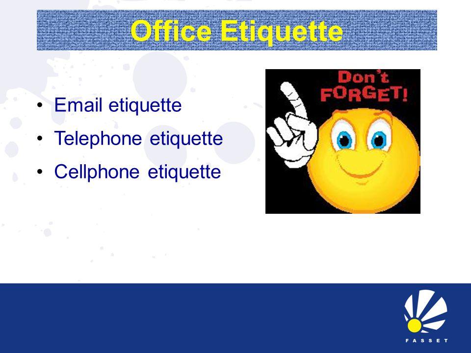 Office Etiquette Email etiquette Telephone etiquette Cellphone etiquette