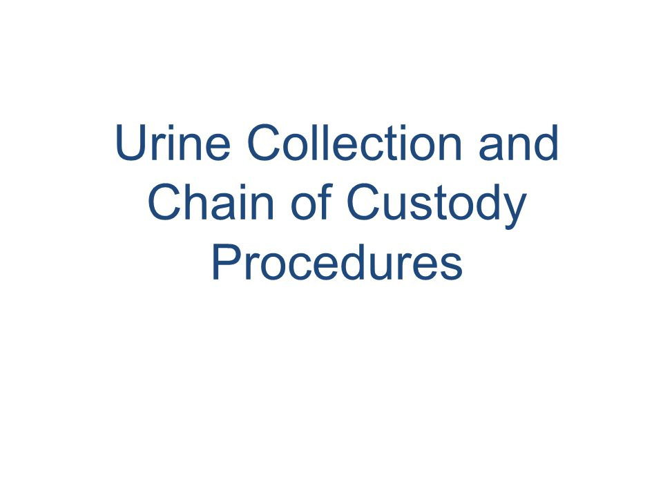 Urine Collection and Chain of Custody Procedures