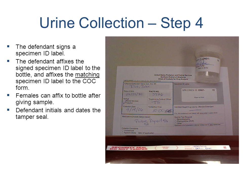 Urine Collection – Step 4   The defendant signs a specimen ID label.   The defendant affixes the signed specimen ID label to the bottle, and affix
