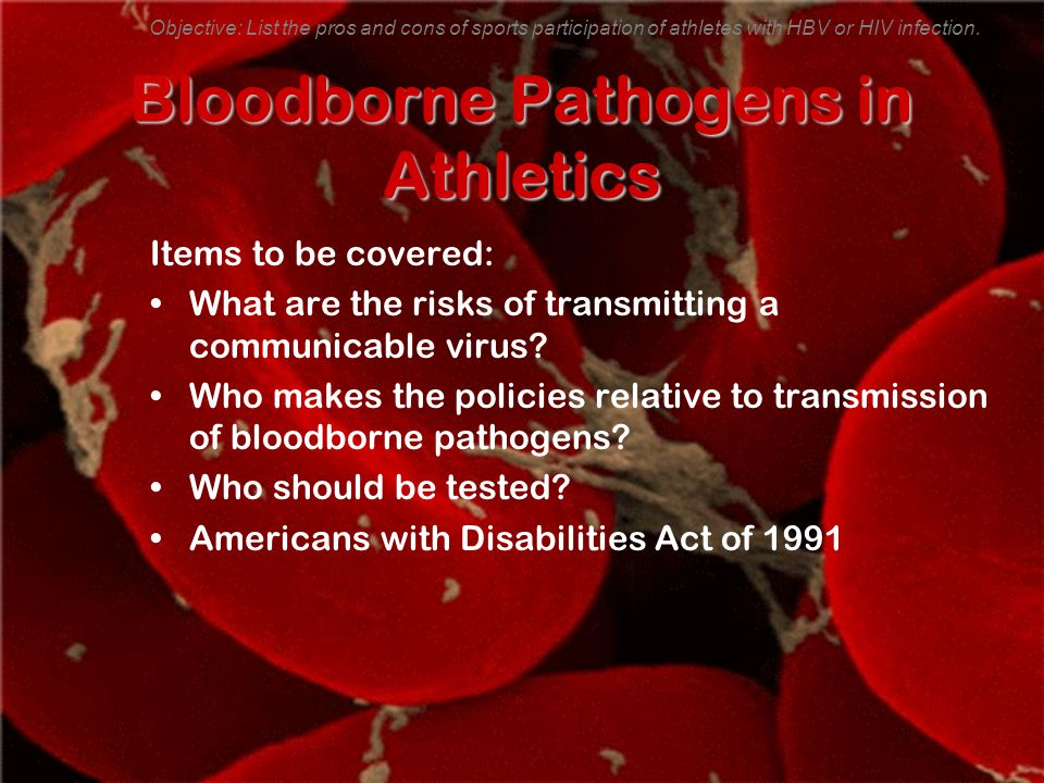 Bloodborne Pathogens in Athletics Items to be covered: What are the risks of transmitting a communicable virus.