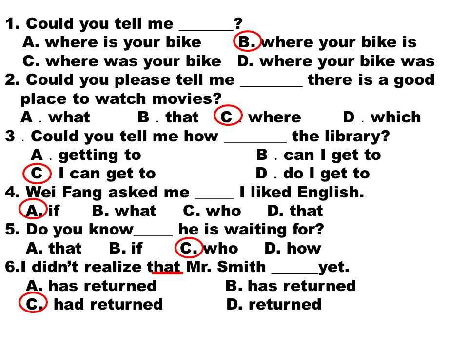 1. Could you tell me _______. A. where is your bike B.