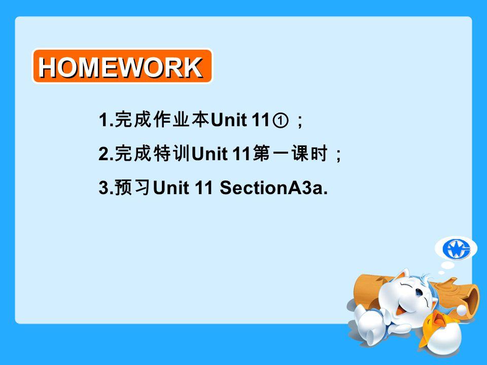 HOMEWORK 1. 完成作业本 Unit 11 ①; 2. 完成特训 Unit 11 第一课时; 3. 预习 Unit 11 SectionA3a.