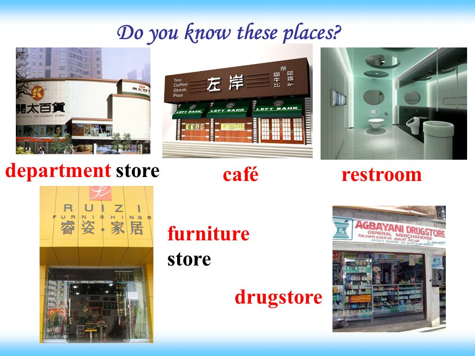 Do you know these places department store caférestroom drugstore furniture store