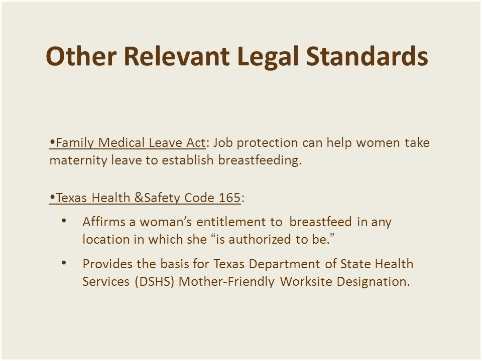  Family Medical Leave Act: Job protection can help women take maternity leave to establish breastfeeding.  Texas Health &Safety Code 165: Affirms a